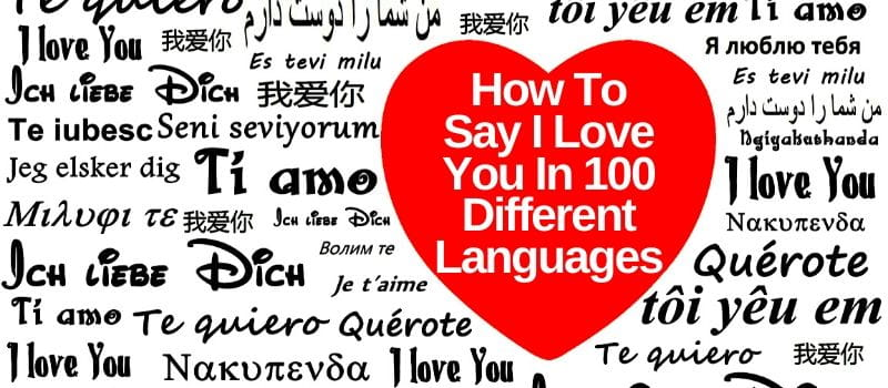 How To Say I Love You in 100 Most Spoken Languages