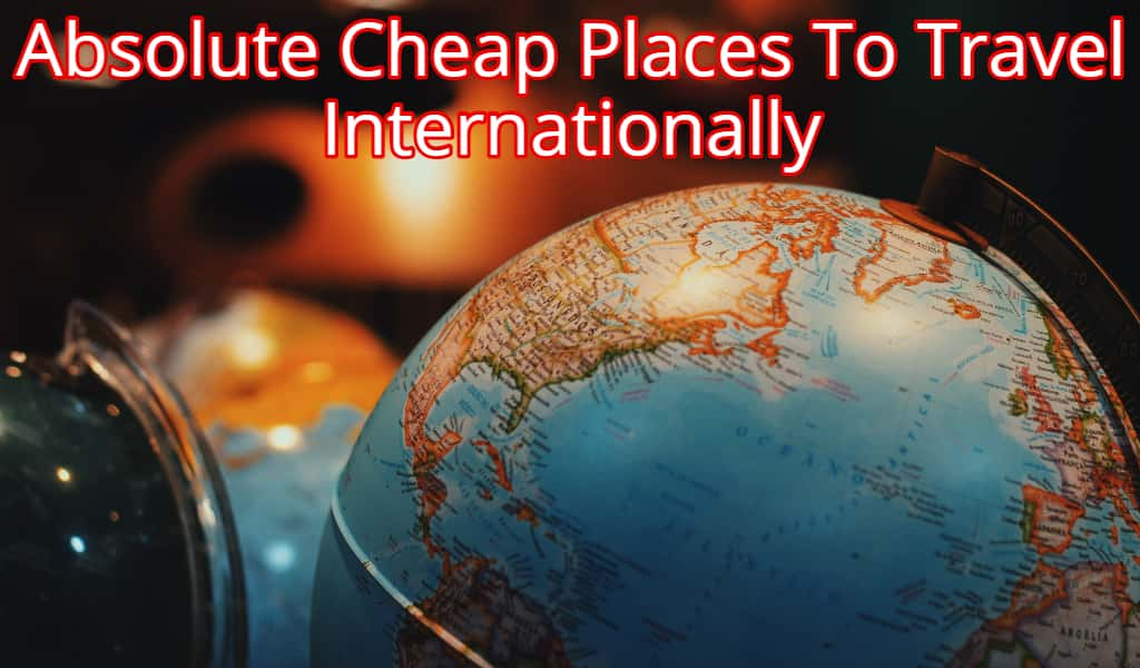 Absolute Cheap Places To Travel Internationally