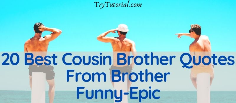 20 Best Cousin Brother Quotes From Brother
