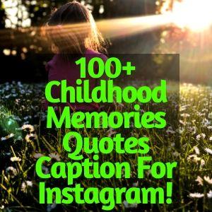 100+ Childhood Memories Quotes Caption For Instagram!
