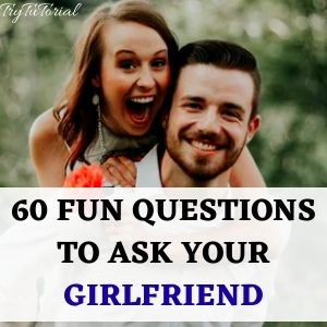 Fun Questions To Ask Your Girlfriend