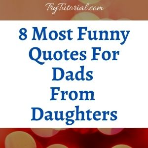 8 Most Funny Quotes For Dads From Daughters