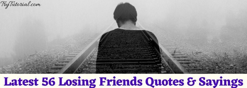 Latest 56 Losing Friends Quotes & Sayings [currentyear] 1