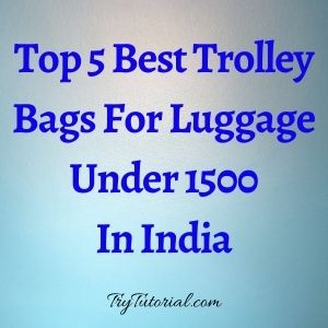 Top 5 Best Trolley Bags For Luggage Under 1500 In India [currentyear] 1