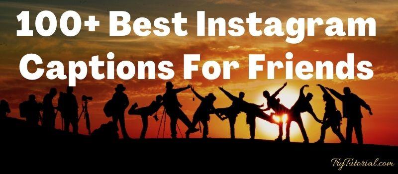 100+ Best Instagram Captions For Friends 2020