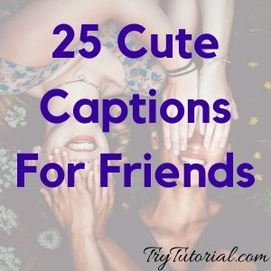 Best 25 Cute Captions For Friends [currentyear] 3
