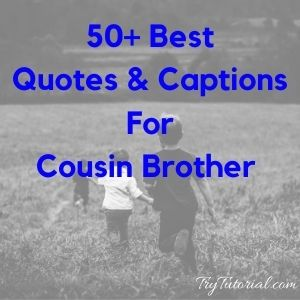 50+ Best Quotes & Captions For Cousin Brother 2020