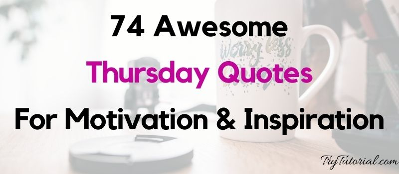 74 Awesome Thursday Quotes For Motivation & Inspiration
