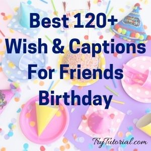 Best 120+ Wish & Captions For Friends Birthday [currentyear] 1