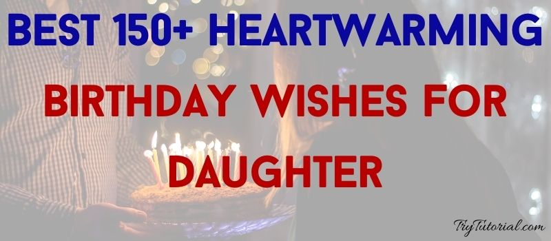 Best Heartwarming Birthday Wishes For Daughter
