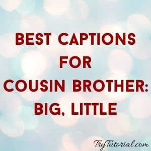 Instagram Captions for Cousin Brother Big Little