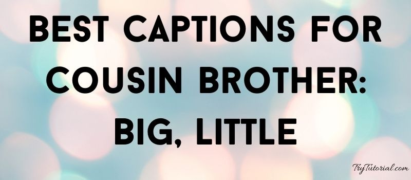 Instagram Captions for Cousin Brother: Big, Little