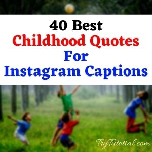 41 Best Childhood Quotes For Instagram