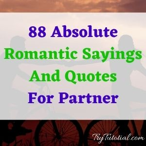 88 Absolute Romantic Sayings And Quotes For Partner