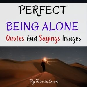 Being Alone Quotes And Sayings