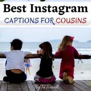 Best Instagram Captions For Cousins Quotes