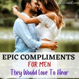 Compliments For Men They Would Love To Hear