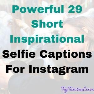 Powerful 29 Short Inspirational Selfie Captions For Instagram
