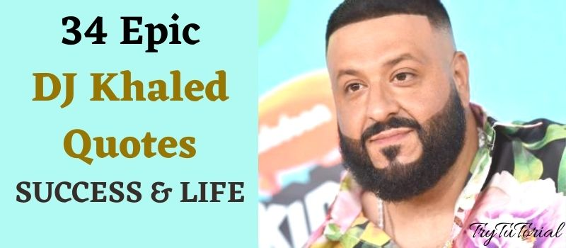 34 Epic DJ Khaled Quotes On Success & Life [currentyear] 1