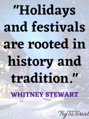 Holidays and festivals are rooted in history and tradition. Whitney Stewart