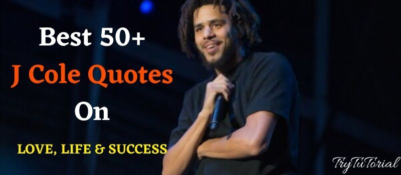 J Cole Quotes On Love, Life & Success