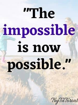 The impossible is now possible.