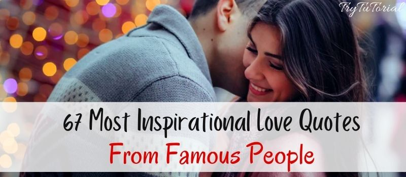 67 Most Inspirational Love Quotes From Famous People