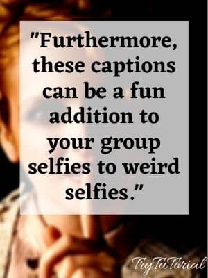 Amazingly Funny Captions For Selfies On Insta