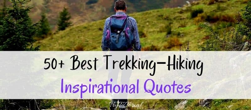 Best Trekking Quotes–Hiking Quotes-Inspirational