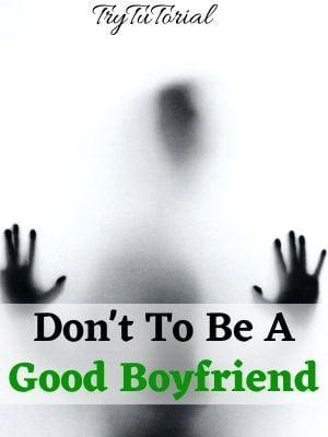 Don't To Be A Good Boyfriend