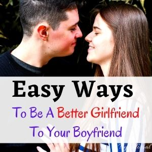 Easy Ways To Be A Better Girlfriend To Boyfriend