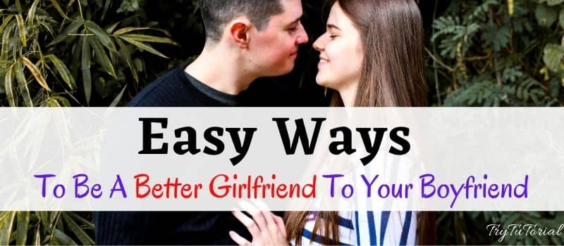 Easy Ways To Be A Better Girlfriend