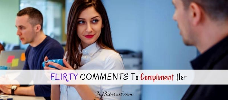 Flirty Comments To Compliment Her