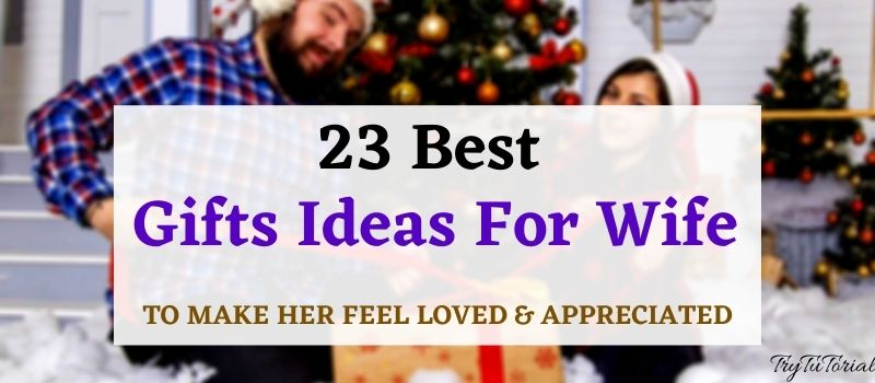 23 Best Gifts For Wife Ideas To Make Her Feel Loved 2021 Trytutorial
