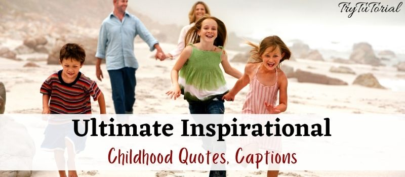 Ultimate Inspirational Childhood Quotes Captions
