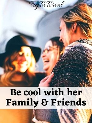 good boyfriend respect her family and friends