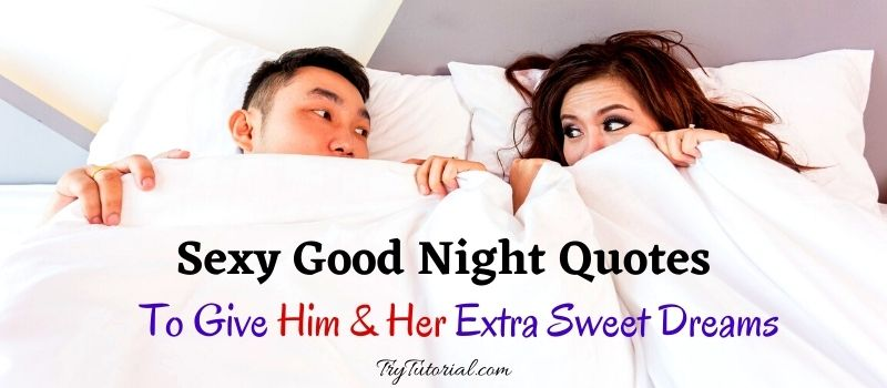 34+35 Sexy Good Night Quotes To Give Him & Her Extra Sweet Dreams [currentyear] 1