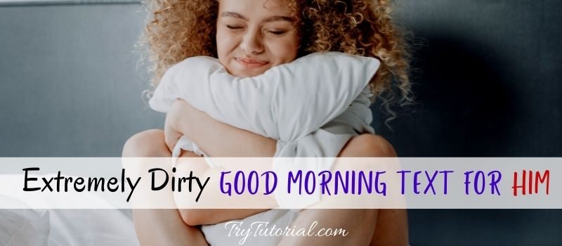 30+ Extremely Dirty Good Morning Text For Him [currentyear] 1