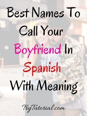 Best Names To Call Your Boyfriend In Spanish With Meaning