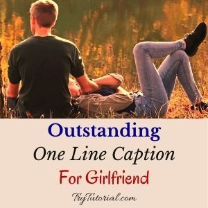 Best One Line Caption For Girlfriend