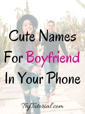 Cute Names For Boyfriend In Your Phone