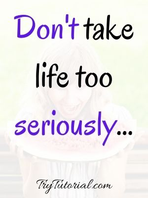Don't Take Beautiful Life Too Seriously Quote
