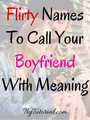 Flirty Names To Call Your Boyfriend With Meaning