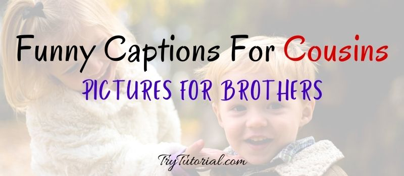 Funny Captions For Cousins