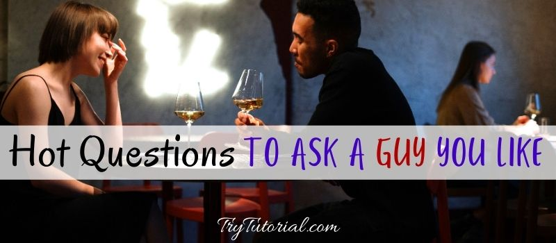 Hot Questions To Ask A Guy