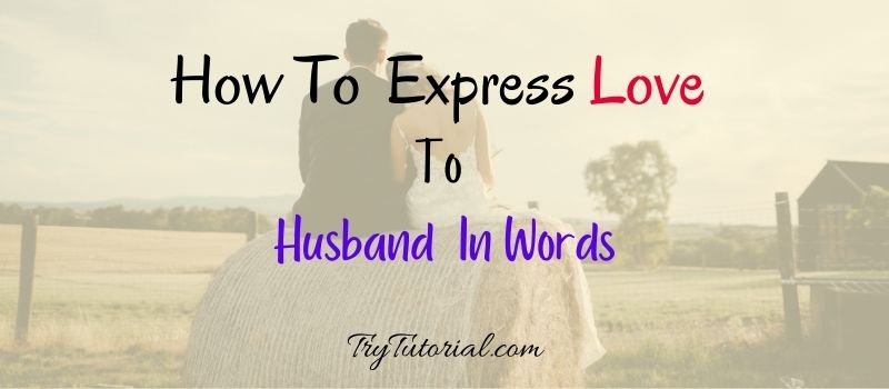 How To Express Love To Husband In Words