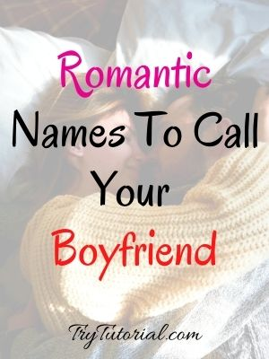 Romantic Names To Call Your Boyfriend