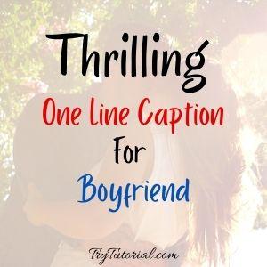 Thrilling One Line Caption For Boyfriend