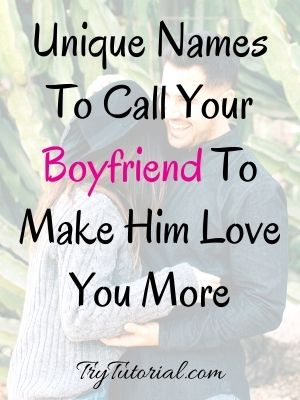 Names To Call Your Boyfriend To Love You More