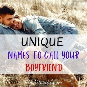 Unique Names To Call Your Boyfriend